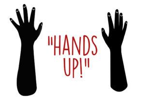 """""""Hands up!"""""""
